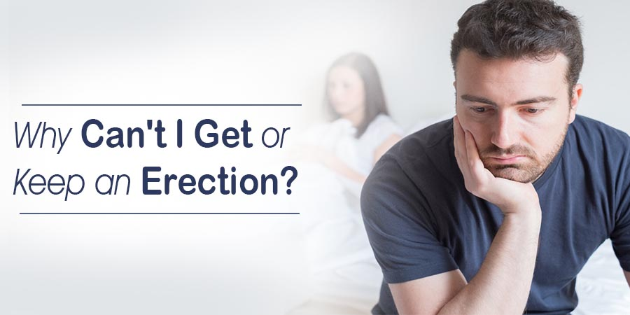 Why Can't I Get or Keep an Erection?