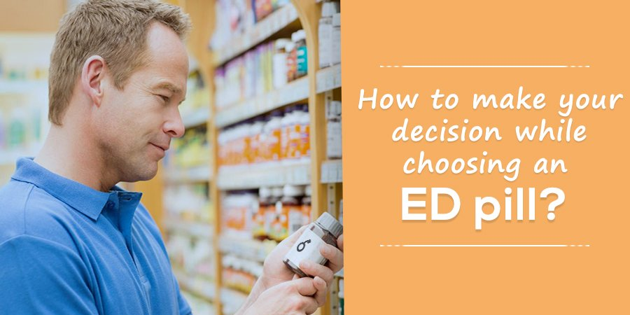 How to Make Your Decision While Choosing an ED Pill?